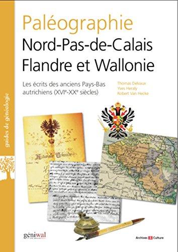 Paléographie Nord-Pas-de-Calais Flandre et Wallonie: Les écrits des anciens Pays-Bas autrichiens XVIe-XIXe siècles par Robert Van Hecke