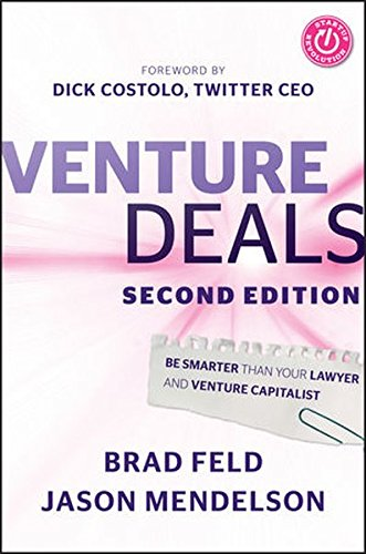 Venture Deals : Be Smarter Than Your Lawyer and Venture Capitalist