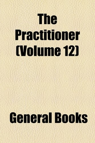 The Practitioner (Volume 12)