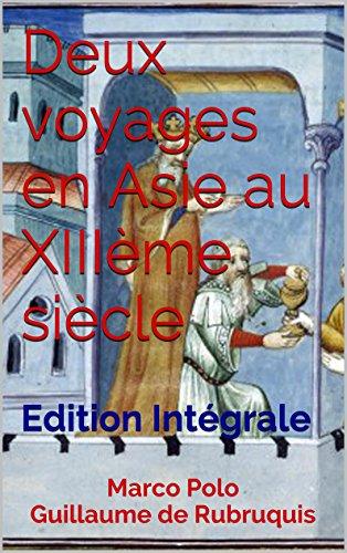 Deux voyages en Asie au XIIIème siècle (Le Livre des merveilles et Voyage de Guillaume de Rubruquis): Edition Intégrale Illustrée (French Edition)
