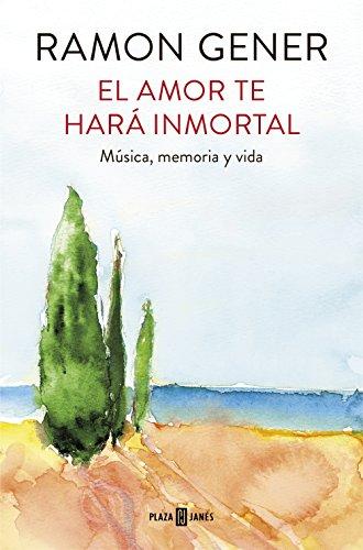 El amor te hará inmortal: Música, memoria y vida de [Gener, Ramon