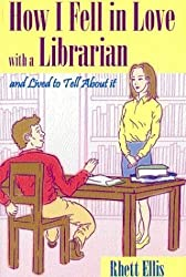 How I Fell in Love with a Librarian and Lived to Tell About it by Rhett Ellis (2000-09-05)