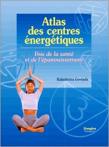 Atlas des centres énergétiques : Voie de la santé et de l'épanouissement de Kalashatra Govinda ( 4 janvier 2002 )