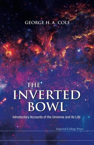 The Inverted Bowl: Introductory Accounts of the Universe and Its Life -