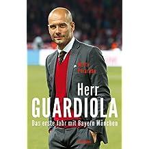 Herr Guardiola: Das erste Jahr mit Bayern München (German Edition)