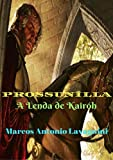 PROSSUNÍLLA: A Lenda de Kairóh (Portuguese Edition)