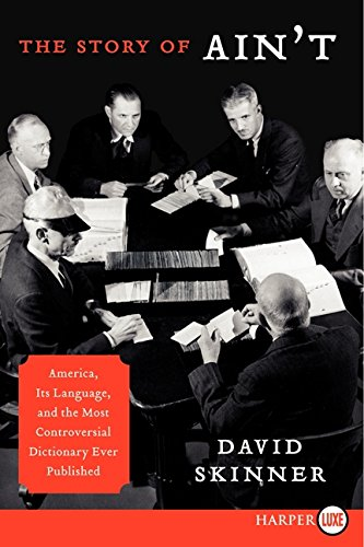 The Story of Ain't: America, Its Language, and the Most Controversial Dictionary Ever Published por David Skinner