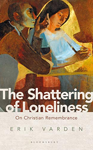 The Shattering of Loneliness: On Christian Remembrance (English Edition)