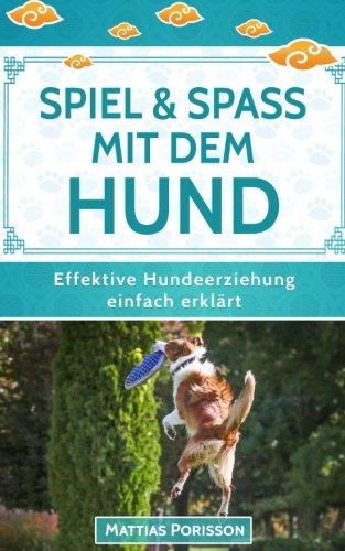 m Hund: 50 Hundespiele & Hundetricks für mehr gemeinsamen Spaß! (Effektive Hundeerziehung - einfach erklärt! Band, Band 9) ()
