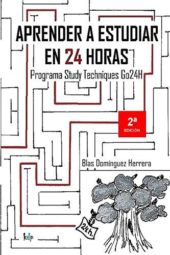 Aprender a estudiar en 24 horas: Study Techniques Go24H (2ª EDICIÓN) por Blas Domínguez Herrera