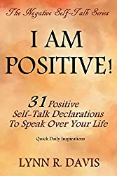 I Am Positive!: 31 Positive Self Talk Declarations to Speak Faith Over Your Life (Negative Self Talk) (English Edition)