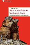 Beste Aussichten im Salzburger Land: 66 Lieblingsplätze und 11 Almhütten (Lieblingsplätze im GMEINER-Verlag) - Franziska Lipp