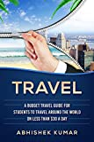 Travel: A Budget Travel Guide for Students to Travel the World on less than $30 a day (A Travel Reference for the lonely Digital Nomad for Budgeting (Planet, ... Travel Guides) Book 1) (English Edition)