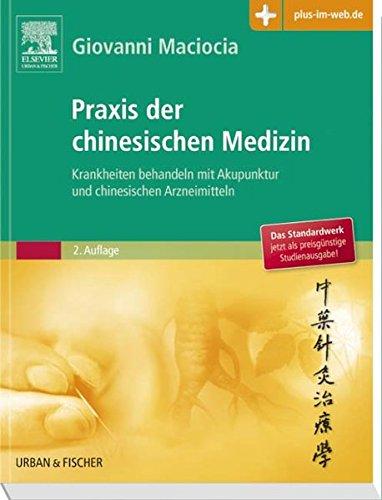 Praxis der chinesischen Medizin: Krankheiten behandeln mit Akupunktur und chinesischen Arzneimitteln - mit Zugang zum Elsevier-Portal