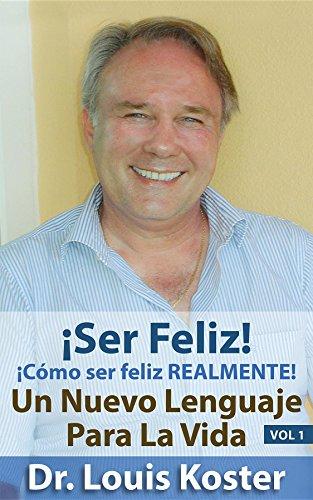SER Feliz: ¡Cómo ser feliz realmente! (Un Nuevo Lenguaje Para La Vida nº 1) por Dr Louis Koster