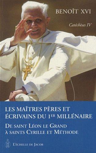 Catecheses tome IV les maitres, peres et ecrivains du premier millénaire de saint leon le grand a saints