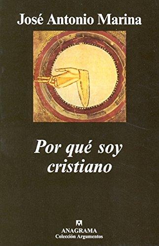 Por Qué Soy Cristiano (Argumentos) por José Antonio Marina