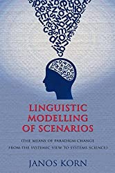 Linguistic Modelling of Scenarios: (The Means of Paradigm Change from the Systemic View to Systems Science)