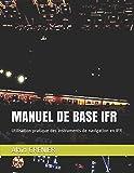 MANUEL DE BASE IFR: Utilisation pratique des instruments de navigation en IFR
