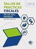 Taller de practicas fiscales. ISR, IVA, IMSS, Infonavit 2018 (Spanish Edition)