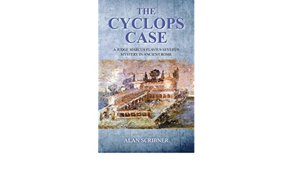 The Cyclops Case : A Judge Marcus Flavius Severus Mystery in Ancient Rome