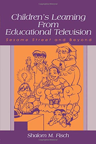 Children's Learning From Educational Television: Sesame Street and Beyond (Lea's Communication Series) (Shalom-tv)