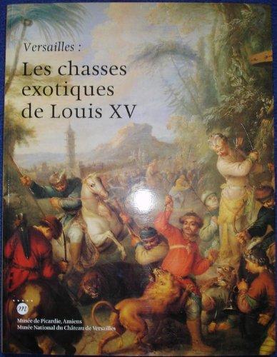 Versailles: Les chasses exotiques de Louis XV : [exposition]