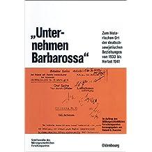 """""""Unternehmen Barbarossa"""": Zum historischen Ort der deutsch-sowjetischen Beziehungen von 1933 bis Herbst 1941 (Beiträge zur Militärgeschichte, Band 40)"""