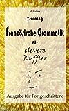 Training Französische Grammatik für clevere Büffler - Fortgeschrittene (Französisch für clevere Büffler)