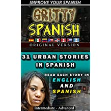 Gritty Spanish Original: Read 31 Exciting And Engaging Urban Stories In Spanish and English Side By Side Translations That Will Help You Dramatically Increase ... Your Reading Comprehension (English Edition)