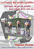 La France des pistes cyclables: Fabriquer un jeu de société pour enfants de 8 à 108 ans
