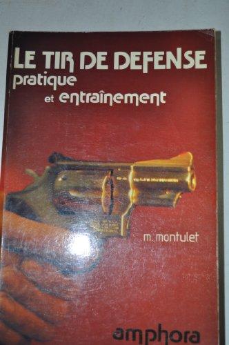 Le Tir de défense : Pratique et entraînement (Sports et loisirs) par Marcel Montulet