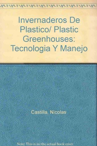 Invernaderos De Plastico/ Plastic Greenhouses: Tecnologia Y Manejo por Nicolas Castilla