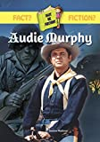 AUDIE MURPHY (Fact or Fiction?)