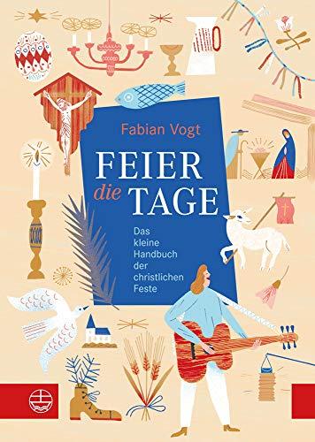 FEIER die TAGE: Das kleine Handbuch der christlichen Feste