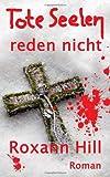 'Tote Seelen reden nicht: Der dritte Fall für Steinbach und Wagner' von Roxann Hill