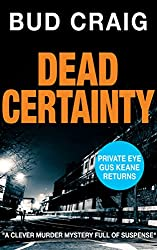 DEAD CERTAINTY: a gripping Private Eye thriller (Gus Keane PI Series Book 2)