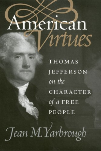 American Virtues: Thomas Jefferson on the Character of a Free People (American Political Thought (University Press of Kansas)) Reprint edition by Yarbrough, Jean M. (1998) Paperback