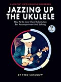 Jazzing Up the Ukulele - How to Do Jazz Chord Substitution for Accompaniment and Soloing: A Jumpin' Jim's Ukulele Songbook
