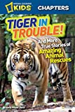 National Geographic Kids Chapters: Tiger in Trouble!: and More True Stories of Amazing
