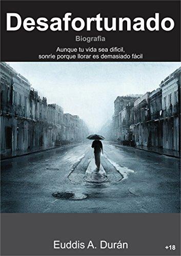 Desafortunado: Aunque tu vida sea difícil, sonríe porque llorar es demasiado fácil. por Euddis Alfonso Durán