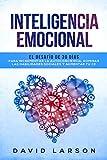 Inteligencia Emocional: El desafío de 30 días para incrementar la autoconciencia, dominar las habilidades sociales y aumentar tu CE