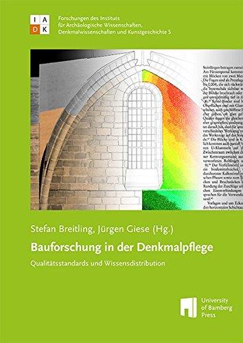 Bauforschung in der Denkmalpflege: Qualitätsstandards und Wissensdistribution (Forschungen des Instituts für Archäologie, Denkmalkunde und Kunstgeschichte)