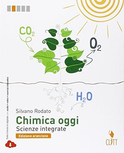 Chimica oggi. Scienze integrate. Ediz. arancione. Per le Scuole superiori. Con Contenuto digitale (fornito elettronicamente)