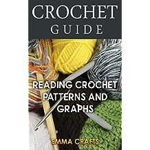 Crochet Guide: Reading Crochet Patterns and Graphs: (Beginner Crochet, Crochet Book) (English Edition)