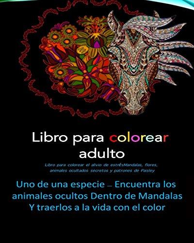 Libro para colorear adulto Libro para colorear el alivio de estres Mandalas,: flores,  animales ocultados secretos y patrones de Paisley - Caballos, Búho, Elefante, Delfín, Ciervo, Lobo, Ardilla, León
