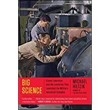 Big Science: Ernest Lawrence and the Invention that Launched the Military-Industrial Complex (English Edition)