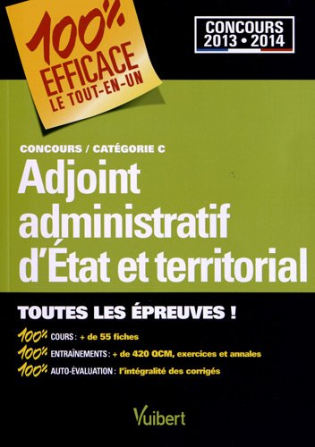 Concours Adjoint administratif d'Etat et territorial - Catégorie C - 100 % Efficace - Le Tout-en-un - Concours 2013-2014