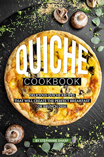 Quiche Cookbook: Delicious Quiche Recipes that Will Create the Perfect Breakfast or Brunch Dish (English Edition) Pan Mold Tin