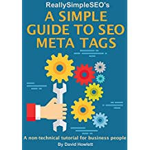 A Simple Guide to SEO Meta Tags: A non-technical tutorial for business people (updated for 2018)